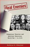 Real Enemies : Conspiracy Theories and American Democracy, World War I To 9/11, Olmsted, Kathryn S., 0195183533