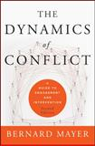 The Dynamics of Conflict : A Guide to Engagement and Intervention, Mayer, Bernard, 047061353X