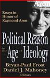 Political Reason in the Age of Ideology : Essays in Honor of Raymond Aron, Aron, Raymond, 0765803534