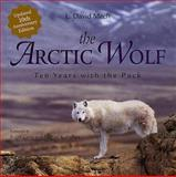 The Arctic Wolf : Ten Years with the Pack, Mech, L. David, 0896583538