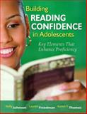 Building Reading Confidence in Adolescents : Key Elements That Enhance Proficiency, Johnson, Holly and Freedman, Lauren, 1412953537