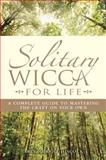 Solitary Wicca for Life, Arin Murphy-Hiscock, 1593373538