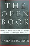 The Open Book : Creative Misreading in the Works of Selected Modern Writers, Jensen, Margaret M., 0312293534