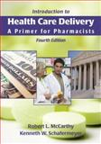 Introduction to Health Care Delivery : A Primer for Pharmacists, McCarthy, Robert L. and Schafermeyer, Kenneth W., 0763743534