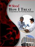 How I Treat : A Compendium for the Practicing Hematologist,, 0982843534
