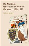 The National Federation of Women Workers, 1906-1921, Hunt, Cathy, 1137033533