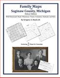Family Maps of Saginaw County, Michigan, Deluxe Edition : With Homesteads, Roads, Waterways, Towns, Cemeteries, Railroads, and More, Boyd, Gregory A., 1420313533