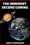 The Imminent Second Coming, Lewis S. Brownlow, 1466953535