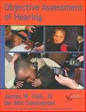 Objective Assessment of Hearing, Hall, James W., III and Swanepoel, De Wet, 1597563536