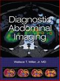 Diagnostic Abdominal Imaging, Miller, Wallace T., 0071623531