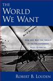 The World We Want : How and Why the Ideals of the Enlightenment Still Elude Us, Louden, Robert B., 0199743533
