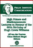 High Primes and Misdemeanours : Lectures in Honour of the 60th Birthday of Hugh Cowie Williams, Williams, Hugh C. and Poorten, Alf van der, 0821833537
