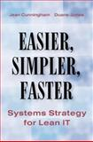Easier, Simpler, Faster : Systems Strategy for Lean IT, Jones, Duane and Cunningham, Jean, 1563273535