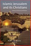 Islamic Jerusalem and Its Christians : A History of Tolerance and Tensions, Abu-Munshar, Maher, 1845113535