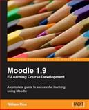 Moodle 1. 9 E-Learning Course Development : A complete guide to successful learning using Moodle, Rice, William, 1847193536