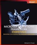 Microsoft Solutions Framework Essentials : Building Successful Technology Solutions, Turner, Michael S. V., 0735623538