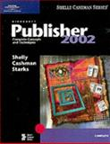 Microsoft Publisher 2002 : Complete Concepts and Techniques, Shelly, Gary B. and Cashman, Thomas J., 0789563533