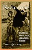 Navigators : African American Musicians, Dancers, and Visual Artists in Academe, Jenoure, Theresa, 0791443531