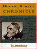 North Alaska Chronicles, John M. Campbell and John Martin Campbell, 0890133530