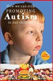 How We Can Stop Promoting Autism in Our Children, Alison Brooks, 0989543536