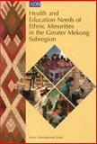 Health and Education Needs of Ethnic Minorities in the Greater Mekong Subregion, Asian Development Bank Staff, 9715613535