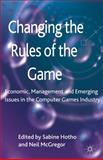 Changing the Rules of the Game : Economic, Management and Emerging Issues in the Computer Games Industry, , 0230303536