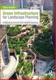 Green Infrastructure for Landscape Planning : Integrating Human and Natural Systems, Austin, Gary, 0415843537