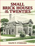 Small Brick Houses of the Twenties, Ralph P. Stoddard, 0486443531