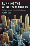 Running the World's Markets : The Governance of Financial Infrastructure, Lee, R., 0691133530