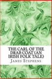 The Carl of the Drab Coat (an Irish Folk Tale), James Stephens, 148498353X