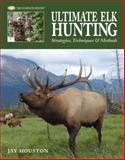 Ultimate Elk Hunting, Jay Houston, 1589233530