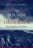 The Bounds of Liberalism : The Fragility of Freedom, Brown, Neville, 1845193539