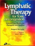 Lymphatic Therapy for Toxic Congestion : Selected Case Studies for Therapists and Patients, McCarthy, Margaret, 0443073546