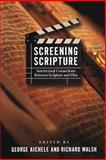 Screening Scripture : Intertextual Connections Between Scripture and Film, Richard Walsh, 1563383543