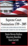 Supreme Court Nominations 1789-2005 : Actions (including Speed) by the Senate, the Judiciary Committee, and the President, Rutkus, Denis Steven and Bearden, Maureen, 1600213545