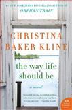 Way Life Should Be, Christina Baker Kline, 0062363549