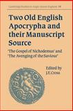 Two Old English Apocrypha and their Manuscript Source : The Gospel of Nichodemus and the Avenging of the Saviour, Cross, James, 0521033543