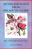 Myths and Songs from the South Pacific, William Gill, 1470073544