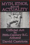 Myth, Ethos, and Actuality : Official Art in Fifth-Century B. C. Athens, Castriota, David, 0299133540
