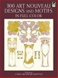 300 Art Nouveau Designs and Motifs in Full Color, , 0486243540