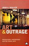 Art and Outrage : Provocation, Controversy and the Visual Arts, Walker, John A., 074531354X