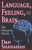 Language, Feeling, and the Brain : The Evocative Vector, Shanahan, Daniel, 0765803542