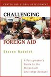 Challenging Foreign Aid : A Policymaker's Guide to the Millennium Challenge Account, Radelet, Steven and Radelet, Steven C., 0881323543