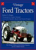 Vintage Ford Tractors : The Ultimate Tribute to Ford, Fordson and Ferguson Tractors, Pripps, Robert N., 0896583546