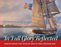 In Full Glory Reflected : Discovering the War of 1812 in the Chesapeake, Eshelman, Ralph E. and Kummerow, Burton K., 0984213546
