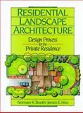 Residential Landscape Architecture : Design Process for the Private Residence, Booth, Norman K. and Hiss, James E., 0137753543