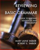 Reviewing Basic Grammar : A Guide to Writing Sentences and Paragraphs, Yarber, Mary Laine and Yarber, Robert E., 0321103548