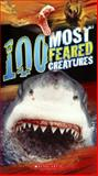 100 Most Feared Creatures on the Planet, Anna Claybourne, 0606323546