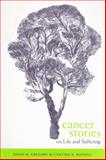 Cancer Stories : On Life and Suffering, Gregory, David M. and Russell, Cynthia K., 0886293545