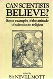 Can Scientists Believe? : Some Examples of the Attitude of Scientists to Religion, Mott, Nevill, 0907383548